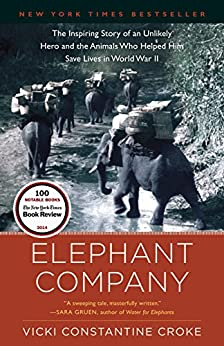 Elephant Company: The Inspiring Story of an Unlikely Hero and the Animals Who Helped Him Save  Lives in World War II by [Croke, Vicki]