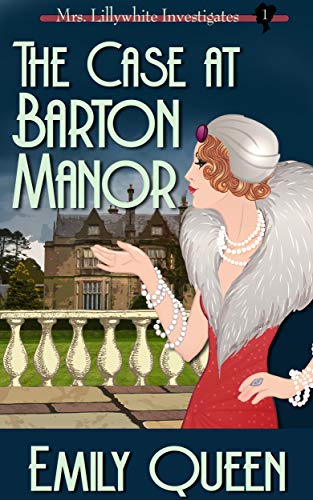 The Case at Barton Manor: A 1920s Mystery (Mrs. Lillywhite Investigates Book 1) by Emily Queen