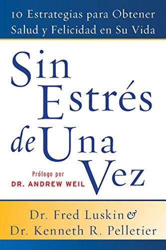 Sin Estres de Una Vez: 10 Estrategias Para Obtener Salud y Felicidad en Su Vida (Spanish Edition)