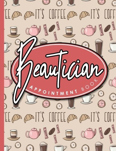 Beautician Appointment Book: 2 Columns Appointment Log, Appointment Scheduling Template, Hourly Appointment Book, Cute Coffee Cover (Volume 10) PDF
