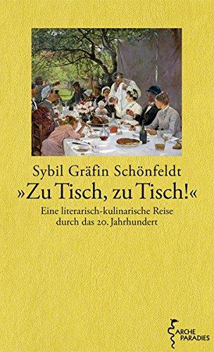 Zu Tisch, zu Tisch!: Eine literarisch-kulinarische Reise durch das 20. Jahrhundert