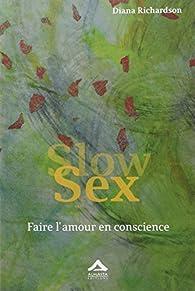 Slow Sex : Faire l'amour en conscience par Diana Richardson