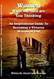 Women What the Hell Are You Thinking : An Inspirational Guide to Becoming a Virtuous Woman of God, Donovan, Cheryl Lacey, 1598727397