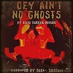 Dey Ain't No Ghosts   Ellis Parker Butler