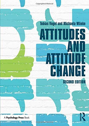 Attitudes and Attitude Change (Social Psychology: A Modular Course)