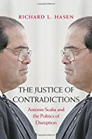 The Justice of Contradictions: Antonin Scalia and the Politics of Disruption