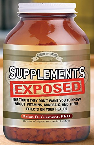 Supplements Exposed: The Truth They Don't Want You to Know About Vitamins, Minerals, and Their Effects on Your Health