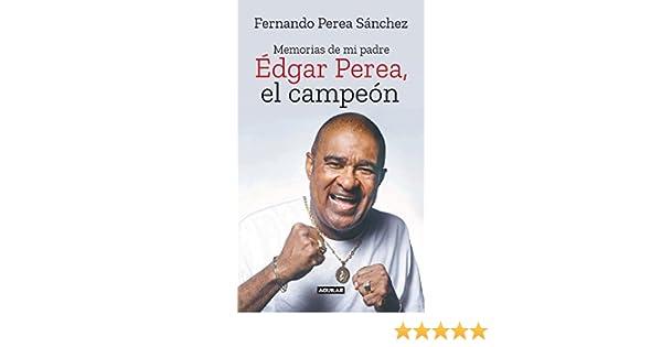 Amazon.com: Édgar Perea, el campeón: Memorias de mi padre (Spanish Edition) eBook: Fernando Alberto Perea Sanchez: Kindle Store