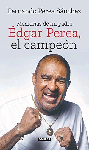 Édgar Perea, el campeón: Memorias de mi padre (Spanish Edition) by [