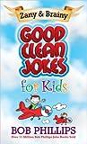 Zany and Brainy Good Clean Jokes for Kids, Bob Phillips, 0736930728