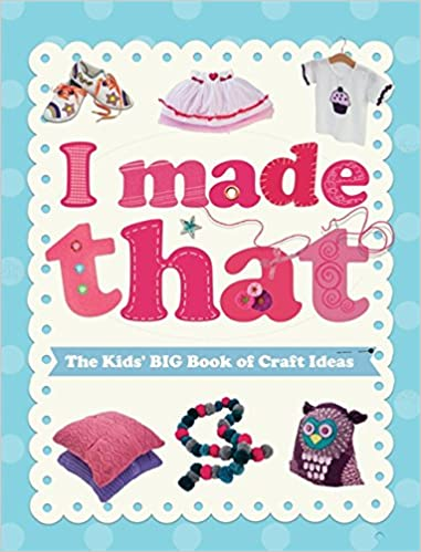 Buy I Made That The Kids Big Book Of Craft Ideas Book Online At