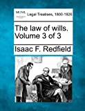 The law of wills. Volume 3 Of 3, Isaac F. Redfield, 1240018622