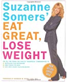 "Suzanne Somers' Eat Great, Lose Weight: Eat All the Foods You Love in ""Somersize"" Combinations to Reprogram Your Metabolism, Shed Pounds for Good, and Have More Energy Than Ever Before"