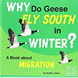 Why Do Geese Fly South in the Winter?: A Book About Migration