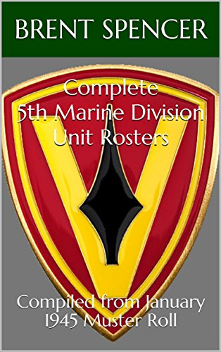 (Complete 5th Marine Division Unit Rosters: Compiled from January 1945 Muster Roll (USMC WWII Unit)