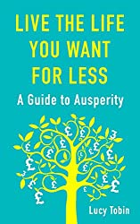 Live the Life You Want for Less: A Guide to Ausperity