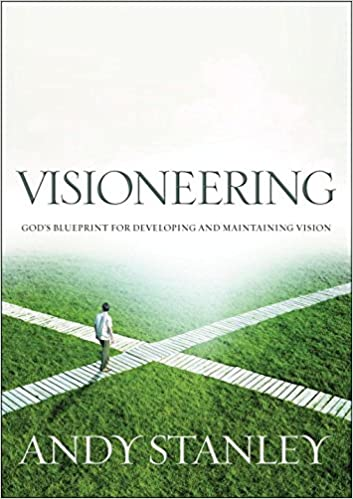 Visioneering: Gods Blueprint for Developing and Maintaining Vision