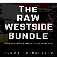 The Raw Westside Bundle: Using the Conjugate Method for Raw Powerlifting | Livre audio Auteur(s) : Jacob Rothenberg Narrateur(s) : Scott O'Dell