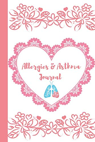 Allergies & Asthma Journal: Notebook To Write in for Men or Women. Perfect gifts for Awareness, Mindfulness and  Asthma Patients.