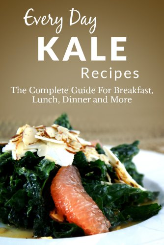 Kale Recipes: Healthy, Nutritious and Delicious Kale Recipes for Breakfast, Lunch, Dinner and More (Everyday Recipes Book 10)