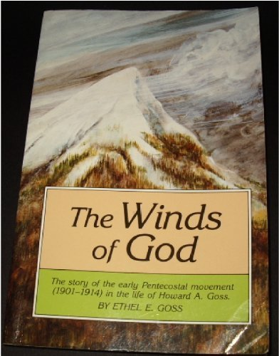 The Winds of God: The Story of the Early Pentecostal Movement (1901-1914) in the Life of Howard A. Goss