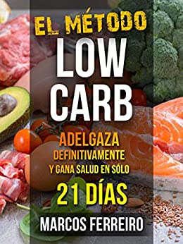 EL MÉTODO LOW CARB: ADELGAZA DEFINITIVAMENTE Y GANA SALUD EN SÓLO 21 DÍAS (Spanish Edition) by [Ferreiro, Marcos]