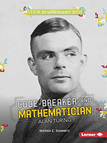 Code-Breaker and Mathematician Alan Turing (STEM Trailblazer Bios)