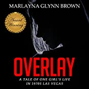 Overlay: ATale of One Girl's Life in 1970s Las Vegas | Marlayna Glynn Brown