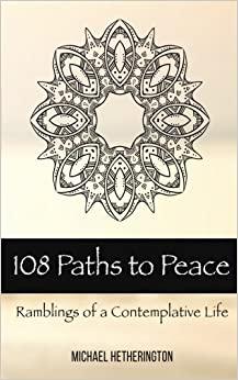 Book 108 Paths to Peace: Ramblings of a Contemplative Life by Michael Hetherington (2015-04-26)