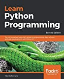 Learn Python Programming: The no-nonsense, beginner s guide to programming, data science, and web development with Python 3.7, 2nd Edition