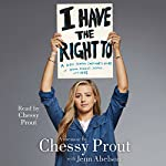 I Have the Right To: A High School Survivor's Story of Sexual Assault, Justice, and Hope | Chessy Prout,Jenn Abelson - contributor