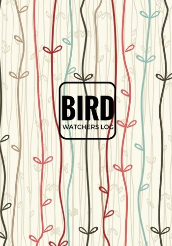 Bird Watchers Log: Journal Notebook Diary Book | Gifts For Birdwatchers Birdwatching Lovers | Log Wildlife Birds, List Species Seen | Adults & Kids (Hobbies) (Volume 10)