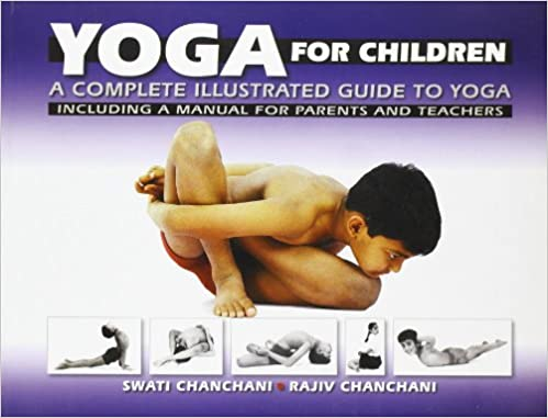 Yoga For Children: A Complete Illustrated Guide To Yoga, Swati Chanchani; Rajiv Chanchani