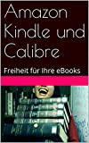 Amazon Kindle und Calibre: Freiheit für Ihre eBooks (German Edition)