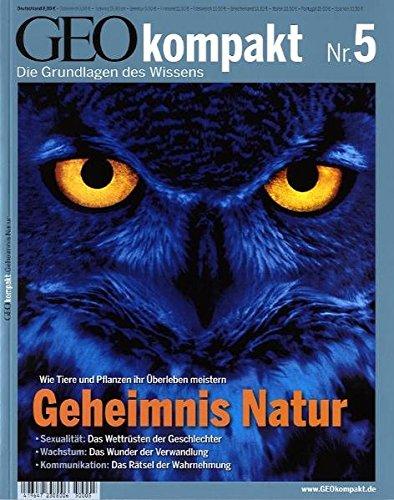 GEO Kompakt 5/2005: Geheimnis Natur. Sexualität: Das Wettrüsten der Geschlechter. Wachstum: Das Wunder der Verwandlung. Kommunikation: Das Rätsel der Wahrnehmung