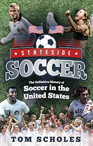 Stateside Soccer: A Definitive History of Soccer in the United States of America por Tom Scholes