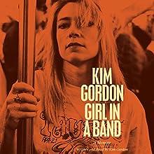 Girl in a Band: A Memoir Audiobook by Kim Gordon Narrated by Kim Gordon