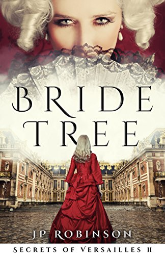 Bride Tree (Secrets of Versailles Book 2) by [Robinson, JP]