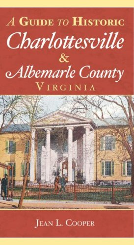 A Guide to Historic Charlottesville & Albemarle County, Virginia (History & Guide)