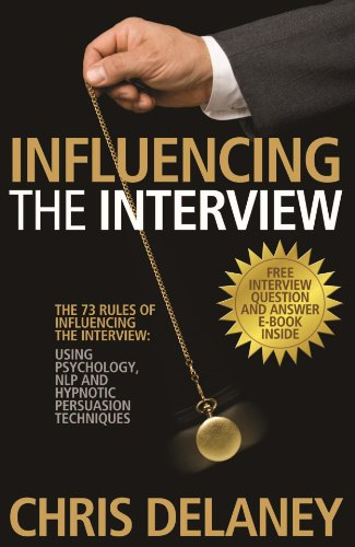 Book: The 73 Rules of Influencing the Interview - using Psychology, NLP and Hypnotic Persuasion Techniques by Chris Delaney
