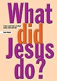 What Did Jesus Do?: Bk. 1