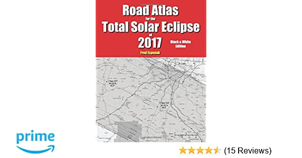 Road Atlas for the Total Solar Eclipse of 2017 - Black ...
