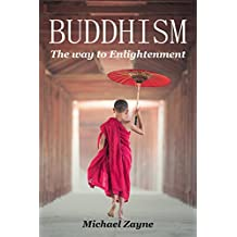 Buddhism: The way to Enlightenment (Buddhism for Beginners, Zen, Meditation, Anxiety, Mindfulness, Buddhism, Chakras) (Inner Peace Book 3)