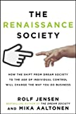 The Renaissance Society: How the Shift from Dream Society to the Age of Individual Control will Change the Way You Do Business, Rolf Jensen, Mika Aaltonen, 0071806059