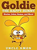Books for Kids: GOLDIE THE HAPPY BUNNY (Bedtime Stories For Kids Ages 4-8): Kids Books - Bedtime Stories For Kids - Children's Books - Early Readers (Fun Time Series for Beginning Readers)