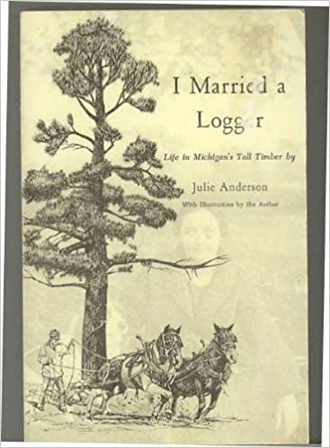 I Married a Logger: Life in Michigan's Tall Timber by Julie Anderson (1988-02-06)