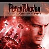 Ausgeliefert auf Oxtorne (Perry Rhodan - Plejaden 4) | Christian Montillon
