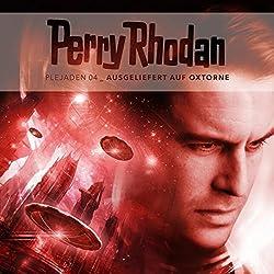 Ausgeliefert auf Oxtorne (Perry Rhodan - Plejaden 4)