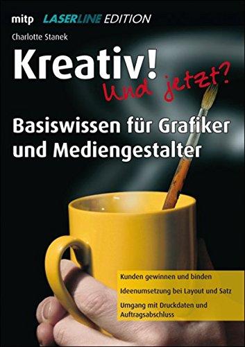 Kreativ! Und jetzt? - Basiswissen für Grafiker und Mediengestalter - Laserline Edition (mitp Grafik)