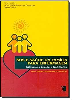 Sus e Saúde da Família Para Enfermagem. Práticas Para o